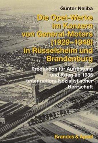 9783860991794: Die Opel-Werke im Konzern von General Motors (1929-1948) in Rüsselsheim und Brandenburg: Produktion für Aufrüstung und Krieg ab 1935 unter nationalsozialistischer Herrschaft