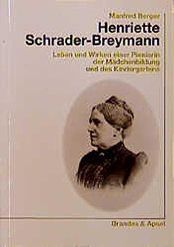 9783860992876: Henriette Schrader-Breymann: Leben und Wirken einer Pionierin der Mädchenbildung und des Kindergartens