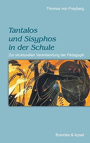 9783860995976: Tantalos und Sisyphos in der Schule: Zur strukturellen Verantwortung der P�dagogik