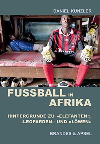 Fußball in Afrika: Hintergründe zu »Elefanten«, »Leoparden«: Daniel Künzler