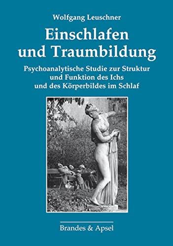Einschlafen und Traumbildung: Psychoanalytische Studie zur Struktur und Funktion des Ichs und des Körperbildes im Schlaf - Wolfgang Leuschner