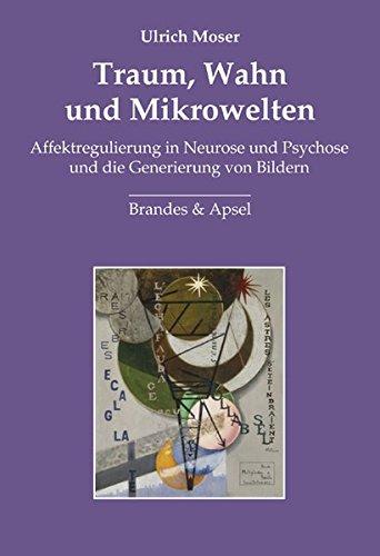 Traum, Wahn und Mikrowelten: Affektregulierung in Neurose und Psychose und die Generierung von ...