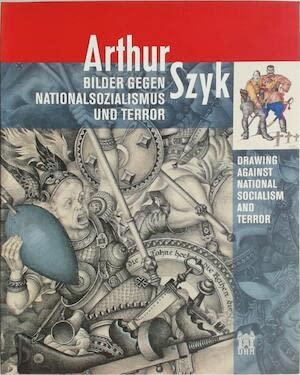 Arthur Szyk: Bilder Gegen Nationalsozialismus Und Terror/Drawing Against National Socialism ...
