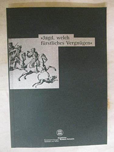 JAGD WELCH FURSTLICHES VERGNUGEN: Staatliches Museum Schwerin