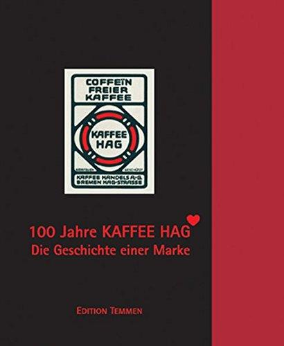 9783861080824: 100 Jahre Kaffee HAG: Die Geschichte einer Marke