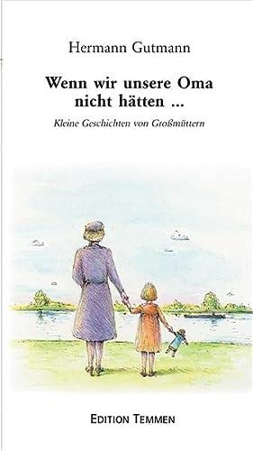 9783861081937: Wenn wir unsere Oma nicht hätten...: Kleine Geschichten von Grossmüttern