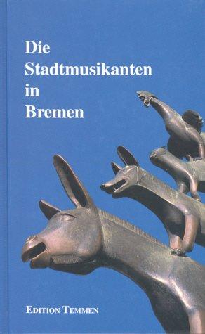 9783861082194: Die Stadtmusikanten in Bremen: Geschichte, Marchen, Wahrzeichen (German Edition)
