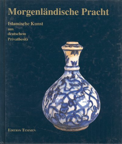 9783861085065: Oriental splendour: Islamic art from German private collections