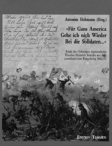9783861087366: ' Für Gans America Gehe ich nich Wieder bei die Solldaten ...': Briefe des Ochtruper Auswanderers Theodor Heinrich Brandes aus dem amerikanischen Bürgerkrieg 1862/63