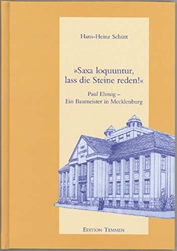 9783861087519: Saxa loquuntur, lass die Steine reden!: Paul Ehmig, ein Baumeister in Mecklenburg