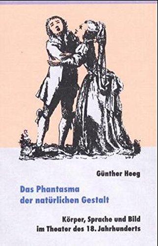 Das Phantasma der natürlichen Gestalt: Körper, Sprache und Bild im Theater des 18. ...