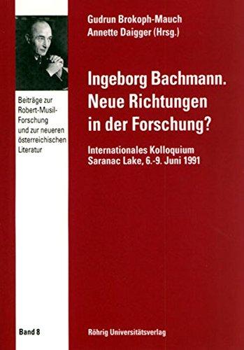 9783861100614: Ingeborg Bachmann: Neue Richtungen in der Forschung? : internationales Kolloquium Saranac Lake, 6.-9. Juni 1991 (Beiträge zur Robert-Musil-Forschung und zur neueren österreichischen Literatur)