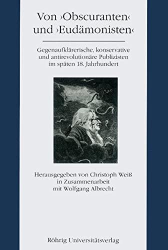 9783861101215: Von Obscuranten und Eudämonisten: Gegenaufklärerische, konservative und antirevolutionäre Publizisten im späten 18. Jahrhundert (Literatur im historischen Kontext)