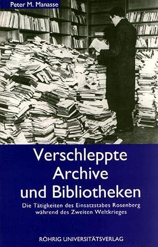 9783861101314: Verschleppte Archive und Bibliotheken: Die T�tigkeiten des Einsatzstabes Rosenberg w�hrend des Zweiten Weltkrieges (Livre en allemand)