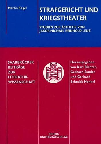 Strafgericht und Kriegstheater: Studien zur Asthetik von Jakob Michael Reinhold Lenz (Saarbrucker ...