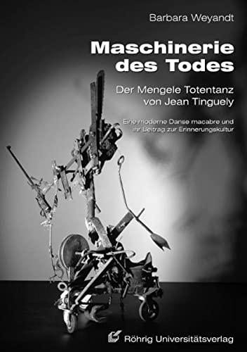 9783861102915: Maschinerie des Todes - Der Mengele Totentanz von Jean Tinguely: Eine moderne Danse macabre und ihr Beitrag zur Erinnerungskultur