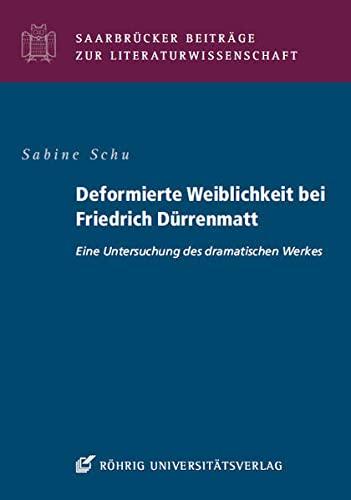 Deformierte Weiblichkeit bei Friedrich Dürrenmatt: Eine Untersuchung des dramatischen Werkes (...