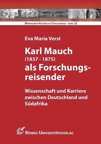 9783861105060: Karl Mauch (1837-1875) als Forschungsreisender: Wissenschaft und Karriere zwischen Deutschland und Südafrika