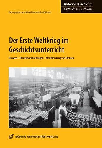 9783861105589: Der Erste Weltkrieg im Geschichtsunterricht: Grenzen - Grenz�berschreitungen - Medialisierung von Grenzen