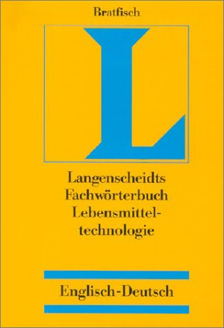 FACHWÖRTERBUCH LEBENSMITTELTECHNOLOGIE /DICTIONARY FOOD TECHNOLOGY English-German: Bratfisch, Rainer
