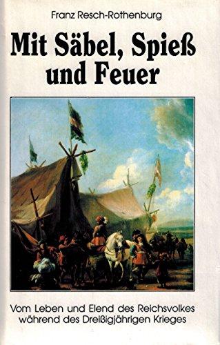 9783861180296: Mit Säbel, Spiess und Feuer: Vom Leben und Elend des Reichsvolkes während des Dreissigjährigen Krieges. Ein historischer Roman (Livre en allemand)