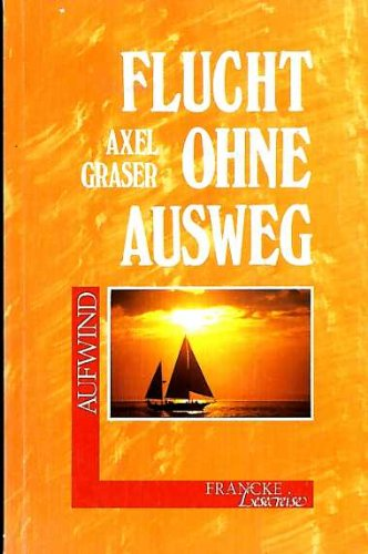 Flucht ohne Ausweg: Graser, Axel: