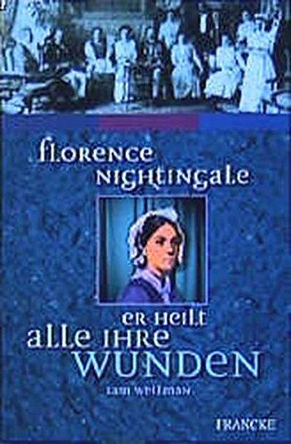 Florence Nightingale - Er heilt alle ihre Wunden - Wellmann, Sam