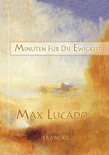 Minuten für die Ewigkeit (9783861227779) by Max Lucado