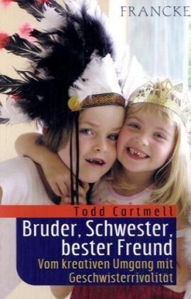 9783861228103: Bruder, Schwester, bester Freund: Vom kreativen Umgang mit Geschwisterrivalität