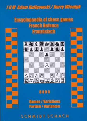 ENCYCLOPAEDIA OF CHESS GAMES: French Defence - 8000 Games / Variations: Kuligowski, Adam; ...