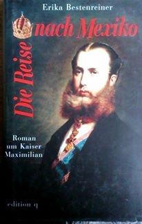 Die Reise nach Mexiko. Roman um Kaiser Maximilian: n/a