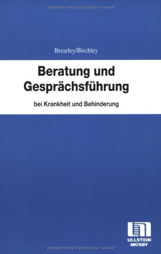 Beratung und Gesprächsführung bei Krankheit und Behinderung: BREARLEY, G. und P. BIRCHLEY...