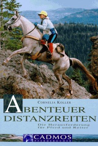 9783861273110: Abenteuer Distanzreiten. Die Herausforderung für Pferd und Reiter