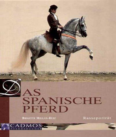 Das spanische Pferd. Pferd der Könige - König der Pferde. Rasseportrait. zahlr. Ill., ...