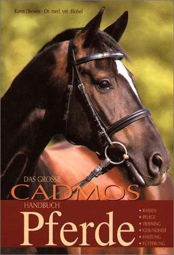 9783861274223: Das grosse Cadmos Handbuch Pferde: Rassen, Pflege, Training, Gesundheit, Haltung, Fütterung