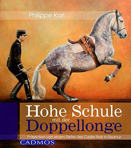 9783861274728: Hohe Schule mit der Doppellonge: Präsentiert von einem Reiter des Cadre Noir in Saumur
