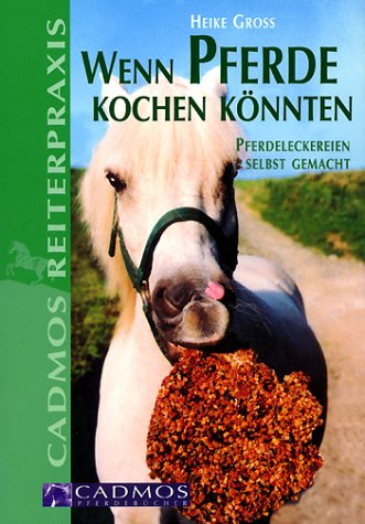 9783861275121: Wenn Pferde kochen könnten - Pferdeleckereien selbst gemacht