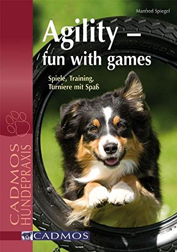 9783861277231: Agility - Fun with Games: Spiele, Training, Turniere mit Spass