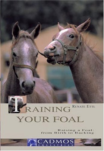 9783861279044: Training Your Foal: Raising a Foal: from Birth to Backing