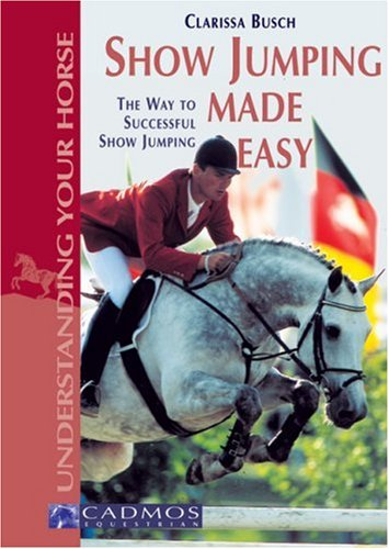 Show Jumping Made Easy: The Way to: Clarissa L. Busch