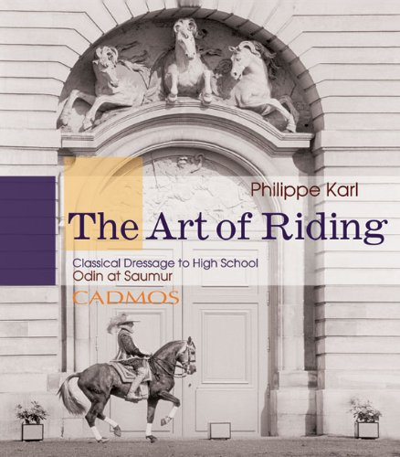 The Art of Riding: Classical Dressage to High School: Odin at Saumur: Karl, Philippe
