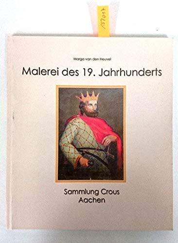 Malerei des 19. Jahrhunderts. Sammlung Crous Aachen - van den Heuvel, Marga