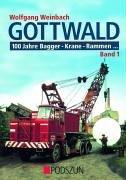 Gottwald 1. 100 Jahre Bagger, Krane, Rammen.: Wolfgang Weinbach
