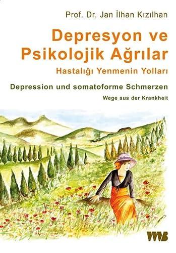 Depresyon ve Psikolojik Agrilar. Hastaligi Yenmenin Yollari: Depression und somatoforme Schmerzen. ...
