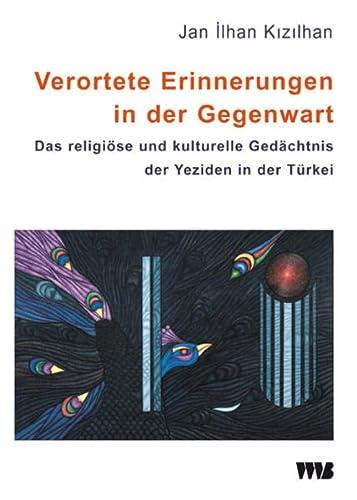 9783861353270: Verortete Erinnerungen in der Gegenwart: Das religiöse und kulturelle Gedächtnis der Yeziden in der Türkei