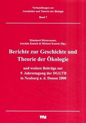 Berichte zur Geschichte und Theorie der Ökologie und weitere Beiträge zur 9. Jahrestagung der DGGTB...