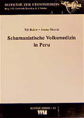 Schamanistische Volksmedizin in Peru von Till Below: Till Below Anette