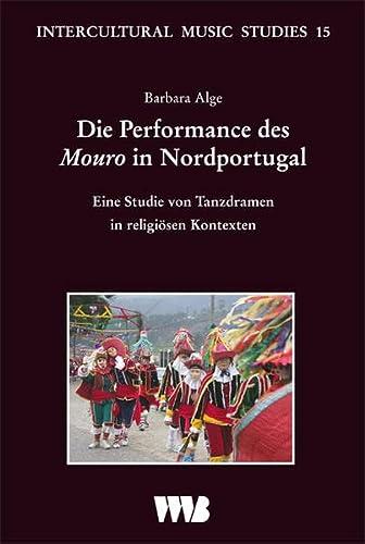 Die Performance des Mouro in Nordportugal. Eine Studie von Tanzdramen in religiösen Kontexten....