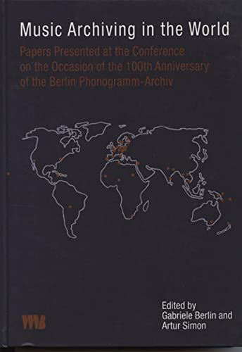 Music Archiving in the World: Papers Presented at the Conference on the Occasion of the 100th ...