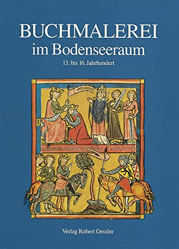 Buchmalerei im Bodenseeraum 13. bis 16. Jahrhundert. Hrsg. im Auftrag des Bodenseekreises von E. ...